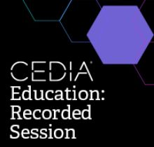 CEDIA Education Recorded Sessions